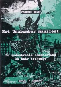 Freedom Club   De Industriële samenleving en haar toekomst; Het Unabomber manifest. Arsenaalreeks nr. 3. Ravijn Uitgeverij 1996. ISBN 90-72768-44-2